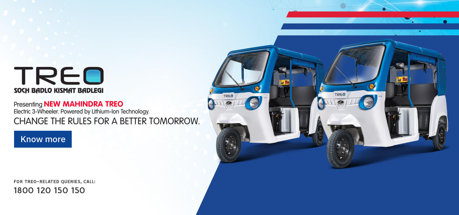 Presenting Mahindra Treo - The most advanced lithium-ion electric 3-wheeler range. Dedicated to rising India.